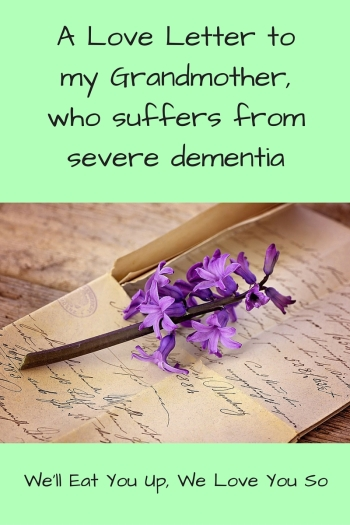 A Love Letter to my Grandmother, who suffers from severe dementia