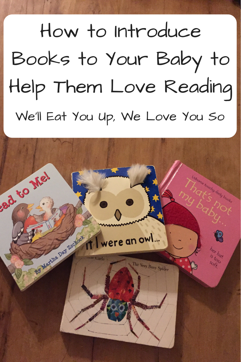 "Text: ""How to Introduce Books to Your Baby to Help Them Love Reading / We'll Eat You Up, We Love You So"" Photo: Four children's board books on a wooden table"