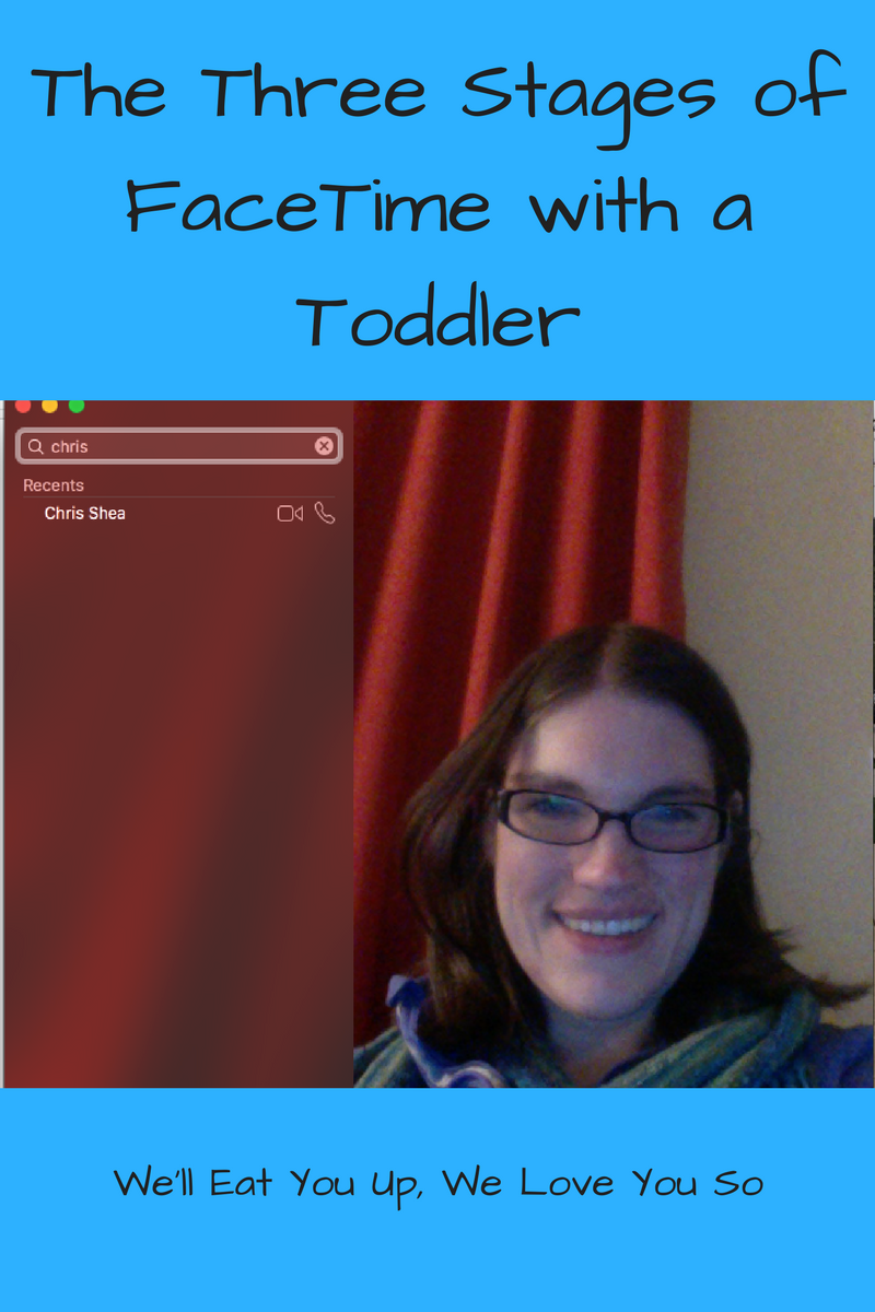 "Text: ""The Three Stages of FaceTime with a Toddler / We'll Eat You Up, We Love You So"" Photo: Screenshot of the FaceTime program with a woman smiling into the camera"