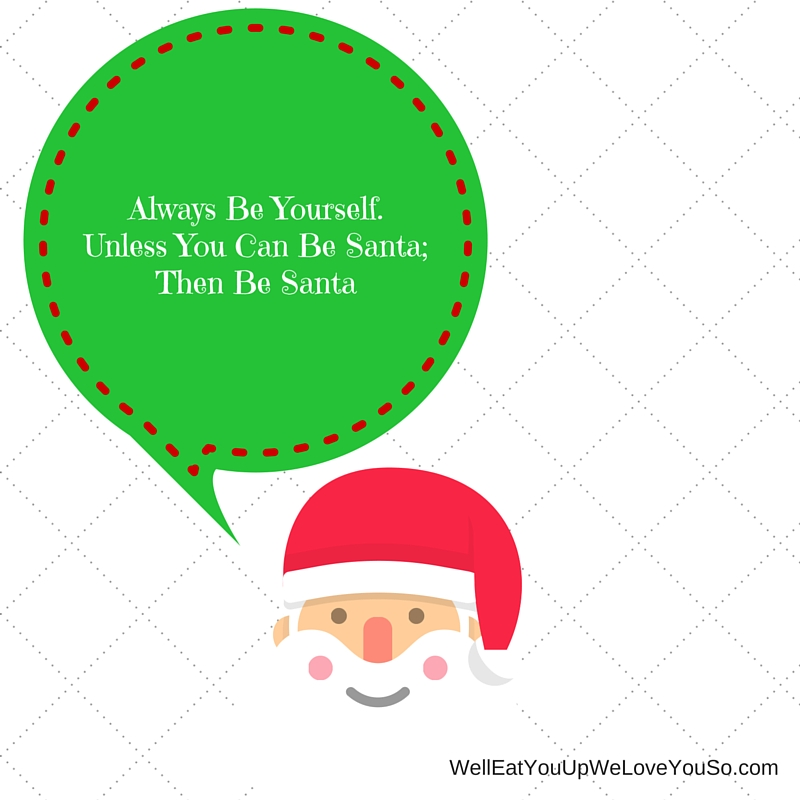 Always Be Yourself. Unless You Can Be Santa; Then Be Santa-2