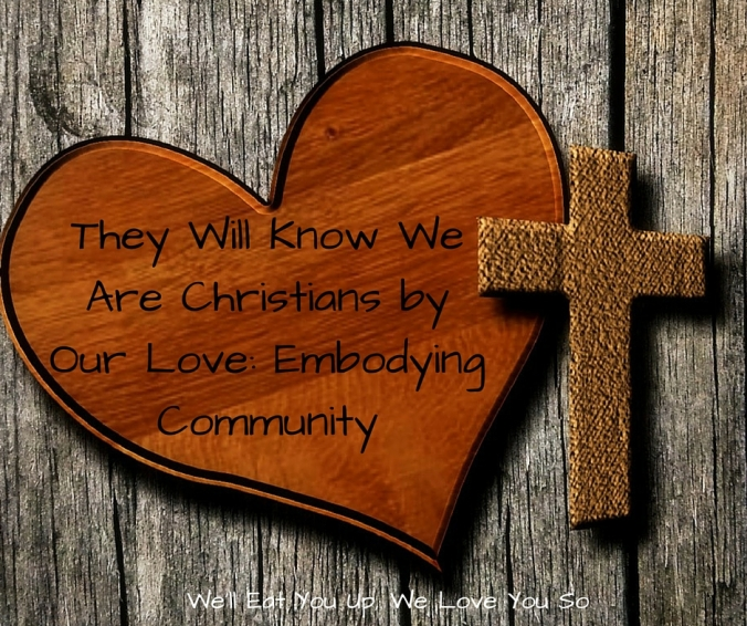 They Will Know We Are Christians by our Love_ Embodying Community
