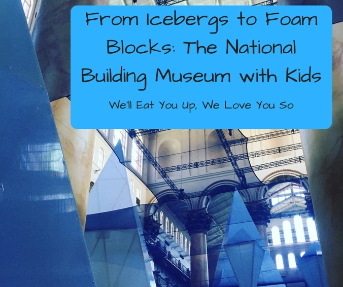 From Icebergs to Foam Blocks_ The National Building Museum with Kids