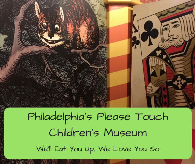 """Photo: Picture of Chesire Cat from Alice in Wonderland and big card; text: """"Philadelphia's Please Touch Children's Museum; We'll Eat You Up, We Love You So"""""""