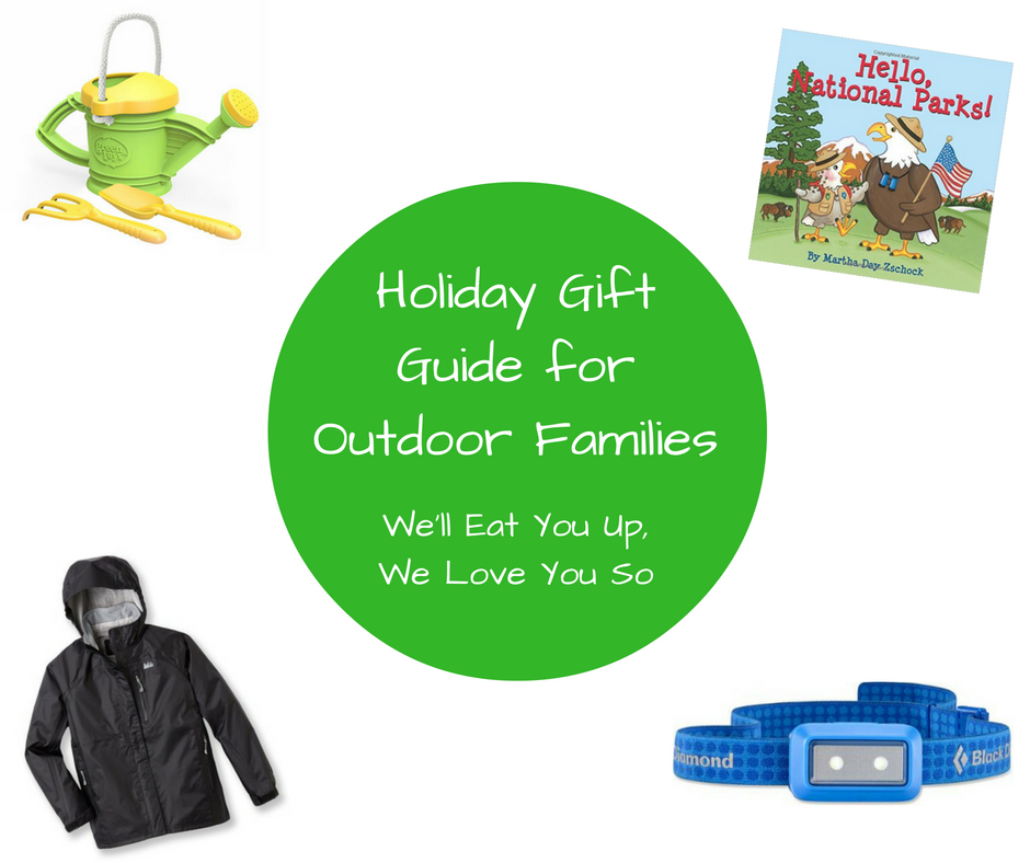"Text: ""Holiday Gift Guide for Outdoor Families, We'll Eat You Up, We Love You So"" Photos of a plastic watering can for children, a board book called Hello, National Parks, a rain jacket, and a blue headlamp."