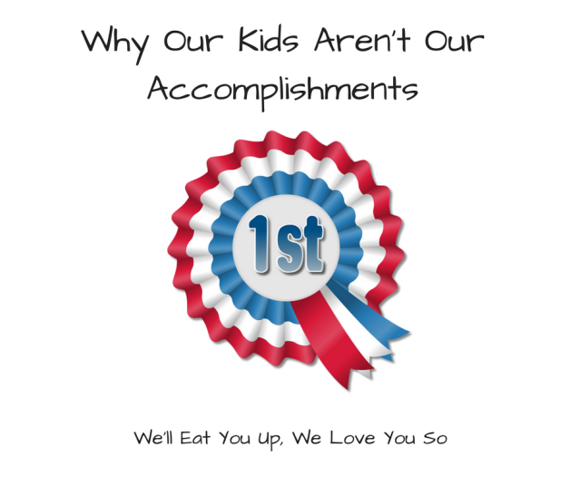 our-kids-arent-our-accomplishmentsadd-heading