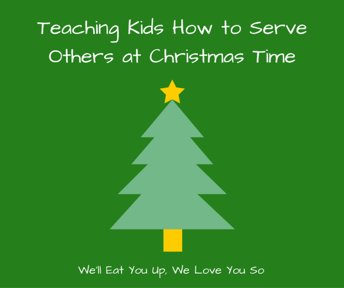 "Text: ""Teaching Kids How to Serve Others at Christmas Time / We'll Eat You Up, We Love You So"" Picture of a Christmas tree"