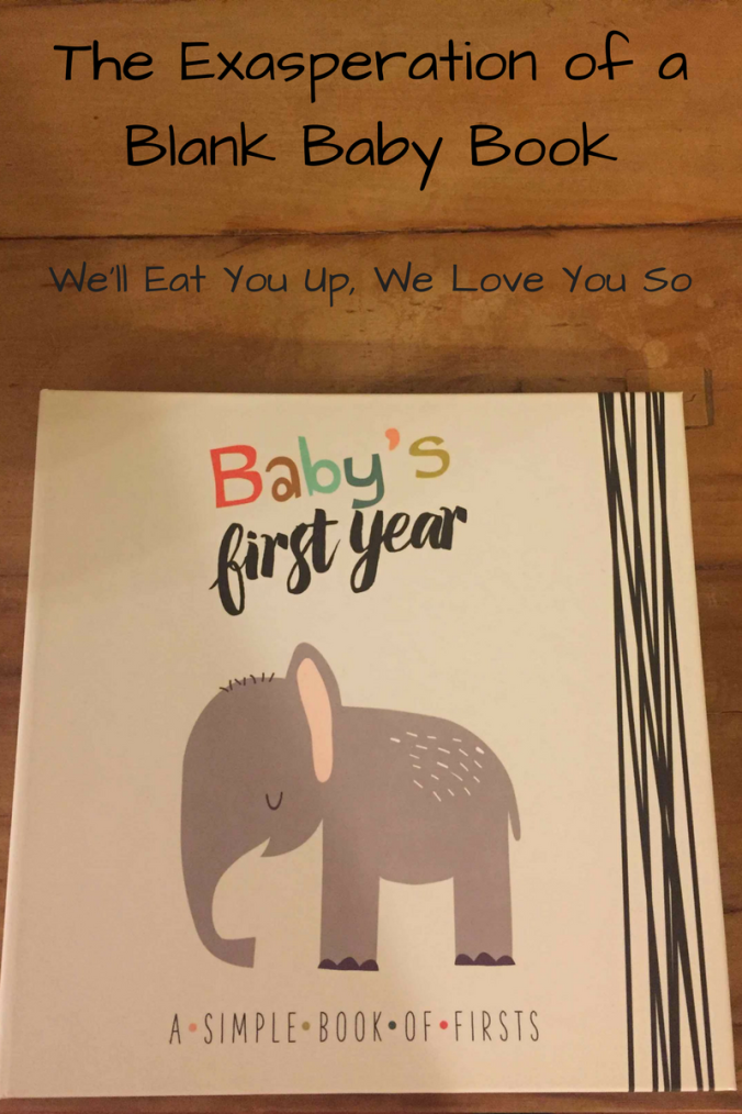 "Photo: Baby book titled ""Baby's First Year"" on a tabletop; Text: ""The Exasperation of a Blank Baby Book / We'll Eat You Up, We Love You So"""