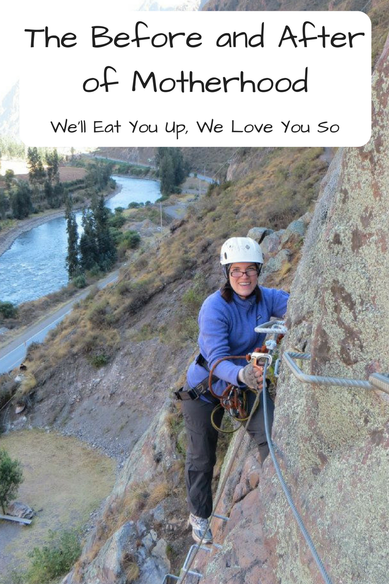 "Text: ""The Before and After of Motherhood / We'll Eat You Up, We Love You So"" Photo: Woman climbing on the side of a cliff."