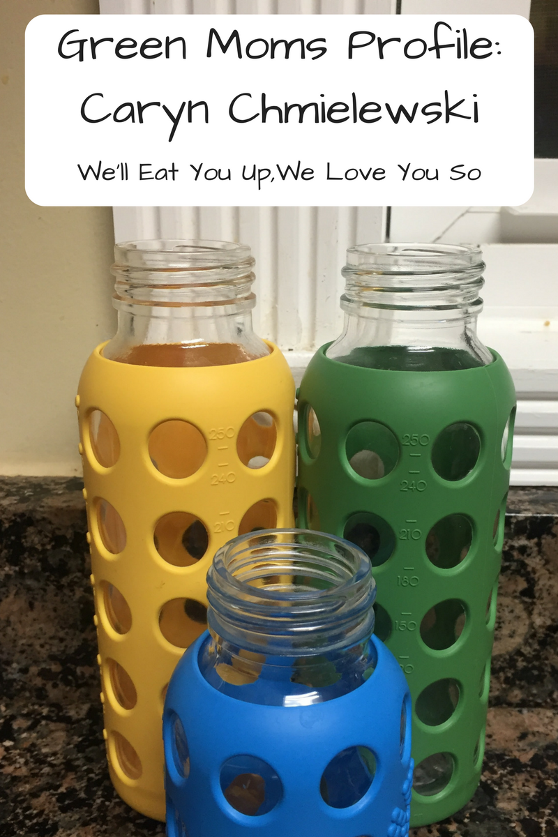 "Text: ""Green Moms Profile: Caryn Chmielewski"" / We'll Eat You Up, We Love You So; Photo: Three silicone-wrapped glass bottles (yellow, green and blue) on a granite countertop"