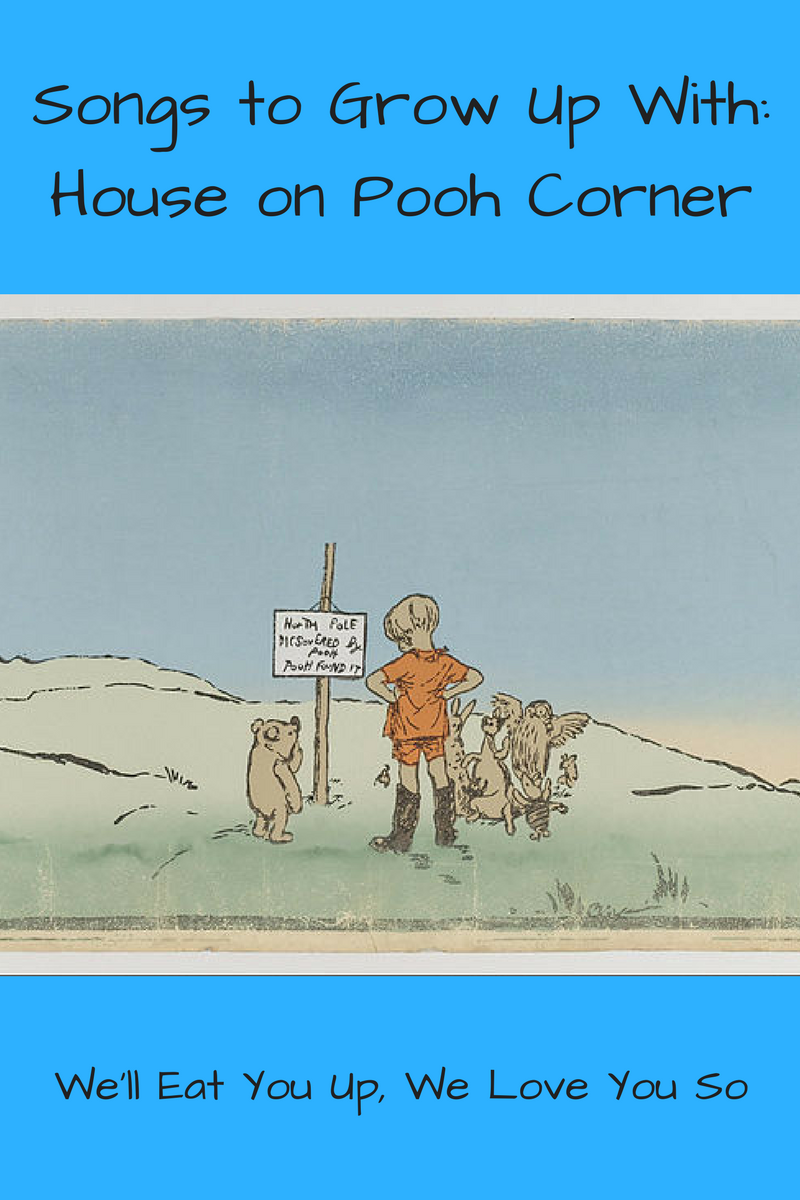 "Text: ""Songs to Grow Up With: House on Pooh Corner / We'll Eat You Up, We Love You So"" Photo: Illustration of Winnie the Pooh, Christopher Robin, Kanga, Owl and Piglet looking at a sign"